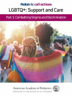 Pediatric Collections: LGBTQ+: Support and Care Part 1: Combatting Stigma and Discrimination